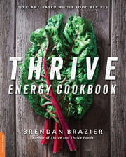 Thrive Energy Cookbook - 150 Plant-Based Whole Food Recipes ebook by Brendan Brazier