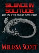 Silence in Solitude ebook by Melissa Scott