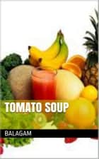 Tomato Soup ebook by Balagam