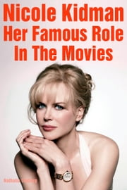 Nicole Kidman: Her Famous Role in the Movies ebook by Nathalia Timberg