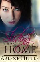 Sliding Into Home - All's Fair in Love & Baseball, #3 ebook by Arlene Hittle