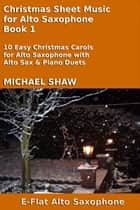 Christmas Sheet Music for Alto Saxophone: Book 1 ebook by Michael Shaw