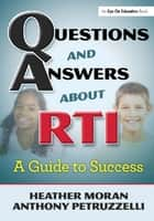 Questions & Answers About RTI ebook by Heather Moran,Anthony Petruzzelli