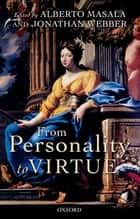 From Personality to Virtue ebook by Alberto Masala,Jonathan Webber