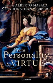 From Personality to Virtue - Essays on the Philosophy of Character ebook by Alberto Masala,Jonathan Webber