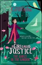 A Girl Called Justice: A Ghost in the Garden - Book 3 ebook by Elly Griffiths