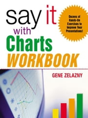 Say It with Charts Workbook ebook by Zelazny, Gene