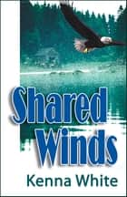 Shared Winds ebook by Kenna White