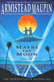 Maybe the Moon - A Novel ebook by Armistead Maupin