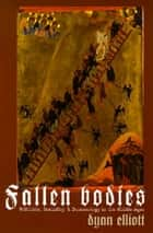 Fallen Bodies - Pollution, Sexuality, and Demonology in the Middle Ages ebook by Dyan Elliott