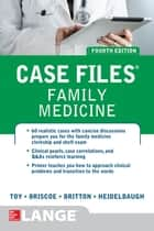 Case Files Family Medicine, Fourth Edition ebook by Eugene Toy,Donald Briscoe,Bruce Britton,Joel John Heidelbaugh