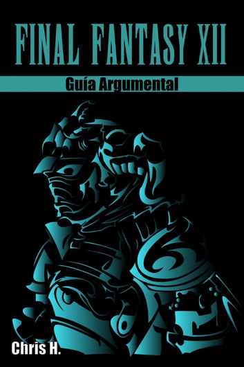 Final Fantasy XII - Guía Argumental ebook by Chris Herraiz