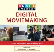 Knack Digital Moviemaking - Tools & Techniques to Make Movies like a Pro ebook by Tyler Cullen,Eric Westpheling