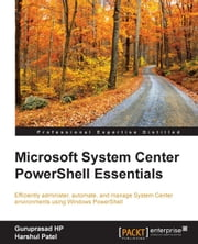 Microsoft System Center PowerShell Essentials ebook by Guruprasad HP,Harshul Patel