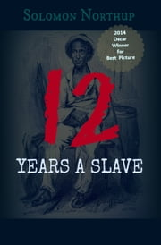 12 Years A Slave - (A Major Motion Picture) (Annotations) ebook by Solomon Northup