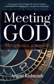 Meeting God - Metaphysics, a memoir ebook by Angad Kishmish