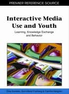 Interactive Media Use and Youth - Learning, Knowledge Exchange and Behavior ebook by Elza Dunkels, Gun-Marie Franberg, Camilla Hallgren
