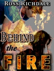 Behind the Fire ebook by Ross Richdale