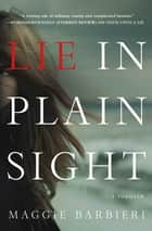 Lie in Plain Sight - A Thriller ebook by Maggie Barbieri