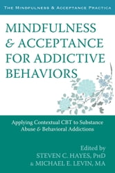 Mindfulness and Acceptance for Addictive Behaviors - Applying Contextual CBT to Substance Abuse and Behavioral Addictions ebook by