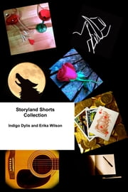 Storyland Shorts Collection ebook by Indigo Dylis, Erika Wilson
