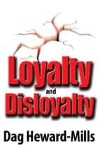 Loyalty and Disloyalty ebook by Dag Heward-Mills