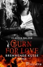 Burn for Love - Brennende Küsse - Roman eBook by Claudia Balzer