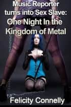 Music Reporter turns into Sex Slave: One Night In the Kingdom of Metal ebook by Andrea Olsen