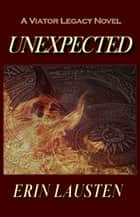 Unexpected (Viator Legacy Book 1) ebook by Erin Lausten