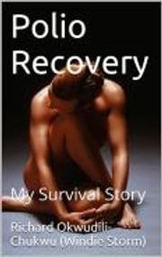 Polio Recovery - My Survival Story ebook by Richard Okwudili-chukwu (Windie Storm)