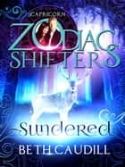 Sundered - A Zodiac Shifters Paranormal Romance: Capricorn ebook by Beth Caudill, Zodiac Shifters