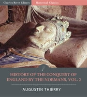 History of the Conquest of England by the Normans, Volume 2 ebook by Augustin Thierry