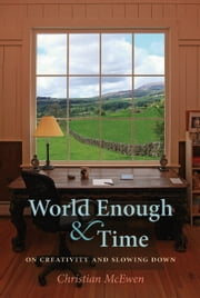 World Enough & Time - On Creativity an Slowing Down ebook by Christian McEwen