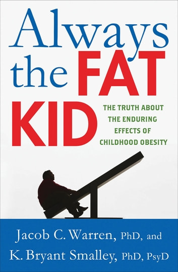 Always the Fat Kid - The Truth About the Enduring Effects of Childhood Obesity ebook by Jacob Warren,K. Bryant Smalley