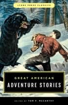 Great American Adventure Stories - Lyons Press Classics ebook by Tom McCarthy