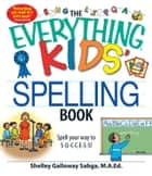 The Everything Kids' Spelling Book - Spell your way to S-U-C-C-E-S-S! ebook by Shelley Galloway Sabga