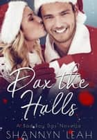 Dax the Halls (A Bad Boy Dax Christmas Novella) - Bad Boys of Willow Valley, #1.5 ebook by Shannyn Leah