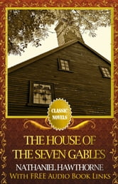 THE HOUSE OF THE SEVEN GABLES Classic Novels: New Illustrated [Free Audiobook Links] ebook by Nathaniel Hawthorne