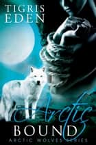 Arctic Bound ebook by Tigris Eden