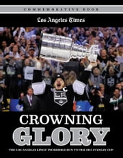 Crowning Glory - The Los Angeles Kings' Incredible Run to the 2012 Stanley Cup ebook by Los Angeles Times