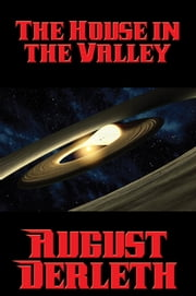 The House in the Valley - With linked Table of Contents ebook by August Derleth