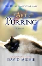The Dalai Lama's Cat and the Art of Purring ebook by David Michie