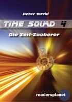 Time Squad 4: Die Zeit-Zauberer ebook by Peter Terrid