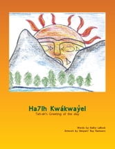 Ha7lh Kwákwayel - Tah-ah's Greeting of the day ebook by Squamish Nation Education Department