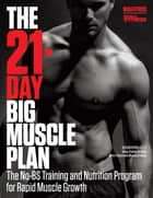 The 21-Day Big Muscle Plan - The No-BS Training and Nutrition Program for Rapid Muscle Growth! ebook by Sean Hyson, C.S.C.S., the Editors of Muscle & Fitness
