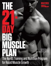 The 21-Day Big Muscle Plan - The No-BS Training and Nutrition Program for Rapid Muscle Growth! ebook by Sean Hyson, C.S.C.S.,the Editors of Muscle & Fitness