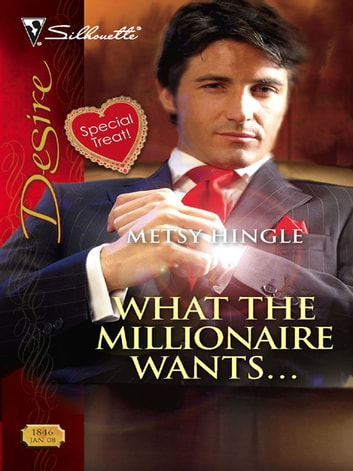 What the Millionaire Wants... ebook by Metsy Hingle