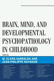 Brain, Mind, and Developmental Psychopathology in Childhood ebook by Elena Garralda,Jean-Philippe Raynaud