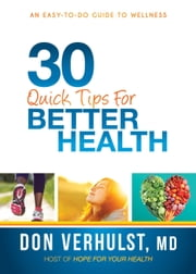 30 Quick Tips for Better Health - An Easy-to-Do Guide to Wellness ebook by Don VerHulst