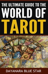 The Ultimate Guide to the World of Tarot ebook by Dayanara Blue Star